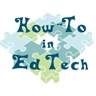 How-To in Ed Tech