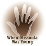 When Missoula was Young